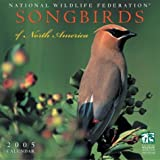 National Wildlife Federation Songbirds of North America Calendar: 2005