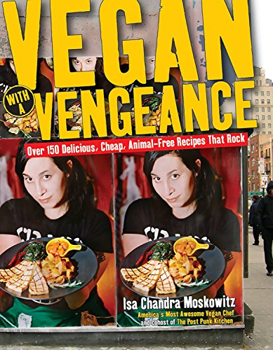 Vegan with a Vengeance : Over 150 Delicious, Cheap, Animal-Free Recipes That Rock, Moskowitz, Isa Chandra