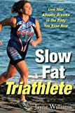 Slow Fat Triathlete: Live Your Athletic Dreams in the Body You Have Now, written by Jayne Williams / Tim Anderson