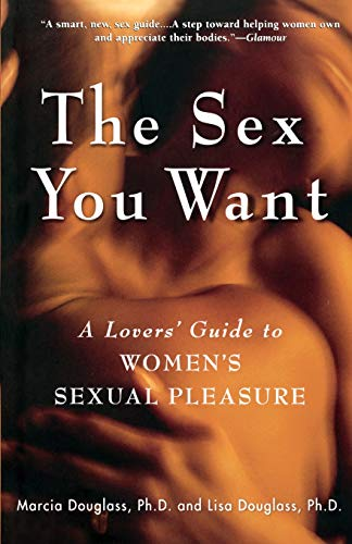 The Sex You Want: A Lover's Guide to Women's Sexual Pleasure