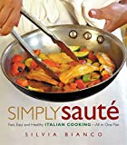 Simply Sauté: Fast, Easy, and Healthy Italian Cooking -- All in One Pan