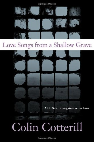 Love Songs from a Shallow Grave: A Dr. Siri Investigation Set in Laos, Cotterill, Colin