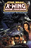 Mandatory Retirement (Star Wars: X-Wing Rogue Squadron, Volume 9)