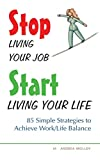 Buy Stop Living Your Job, Start Living Your Life : 85 Simple Strategies to Achieve Work/Life Balance from Amazon