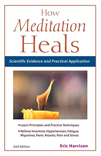How Meditation Heals: Scientific Evidence and Practical Applications, Harrison, Eric