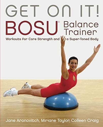 Get On It!: BOSU Balance Trainer Workouts for Core Strength and a Super Toned Body
