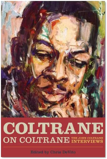 a book review by Amanda Mark: Coltrane on Coltrane: The John Coltrane Interviews (Musicians in Their Own Words)