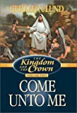 Come Unto Me (Kingdom and the Crown, Vol 2)
