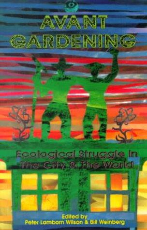 Avant Gardening: Ecological Struggles in the City & the World