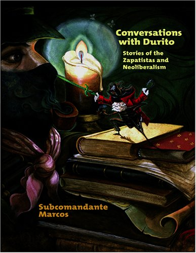 Conversations with Durito: Stories of Zapatistas and Neoliberalism, Marcos, Subcomandante Insurgente