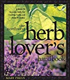 The Northwest Herb Lover's Handbook : A Guide to Growing Herbs for Cooking, Crafts, and Home Remedies