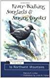 River-Walking Songbirds and Singing Coyotes: An Uncommon Field Guide to Northwest Mountains