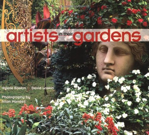 Artists in Their Gardens, Easton, Valerie; Laskin, David
