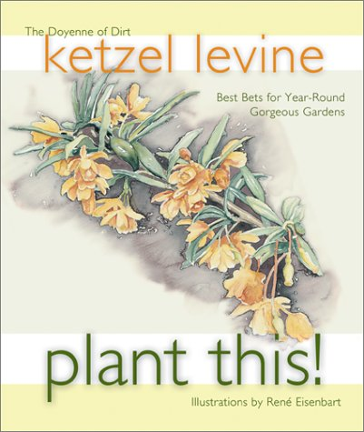 Plant This!: Best Bets for Year-Round Gorgeous Gardens, Levine, Ketzel