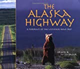 The Alaska Highway: A Portrait of the Ultimate Road Trip