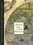 Historical Atlas of the North Pacific Ocean: Maps of Discovery and Scientific Exploration, 1500 - 2000