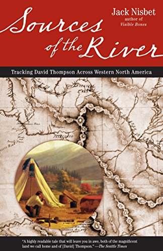 Sources of the River, 2nd Edition: Tracking David Thompson Across North America, Nisbet, Jack