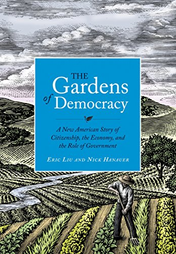 The Gardens of Democracy : A New American Story of Citizenship, the Economy, and the Role of Government