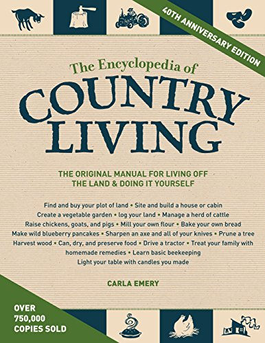 The Encyclopedia of Country Living, 40th Anniversary Edition: The Original Manual of Living Off the Land & Doing It Yourself - Carla Emery