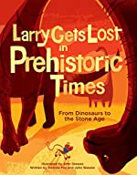 Larry Gets Lost in Prehistoric Times: From Dinosaurs to the Stone Age by Andrew Fox & John Skewes