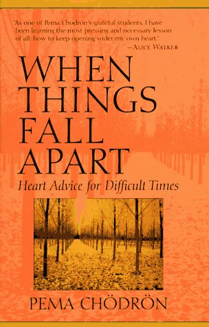 When Things Fall Apart: Heart Advice for Difficult Times, Chodron, Pema