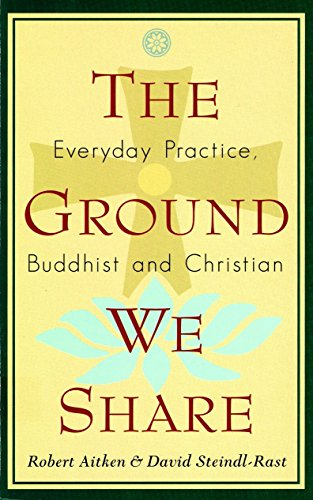 The Ground We Share: Everyday Practice, Buddhist and Christian, Robert Aitken; David Steindl-Rast
