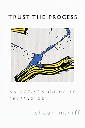 Trust the Process: An Artist\'s Guide to Letting Go
