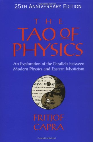 The Tao of Physics: An Exploration of the Parallels between Modern Physics and Eastern Mysticism (25th Anniversary Edition), Capra, Fritjof