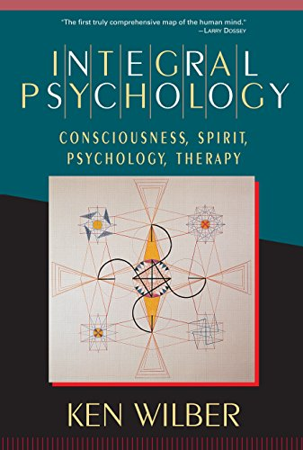 Integral Psychology: Consciousness, Spirit, Psychology, Therapy, Wilber, Ken