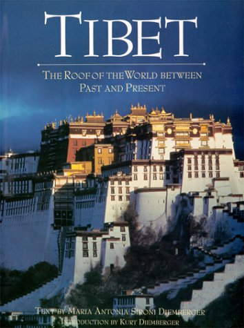 Tibet : The Roof of The World Between Past and Present -- by MARIA ANTONIA DIEMBERGER; Hardcover