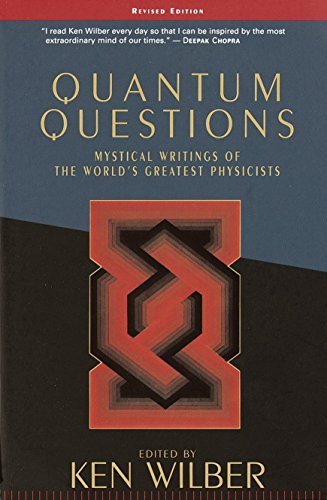 Quantum Questions: Mystical Writings of the World&#8217;s Great Physicists, by Wilber, K.