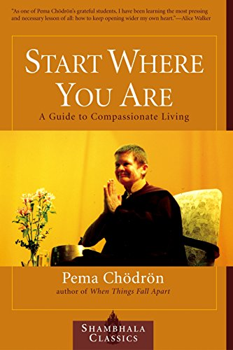 Start Where You Are: A Guide to Compassionate Living (Shambhala Classics), Chodron, Pema