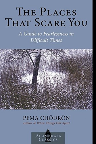 The Places that Scare You: A Guide to Fearlessness in Difficult Times (Shambhala Classics), Chodron, Pema