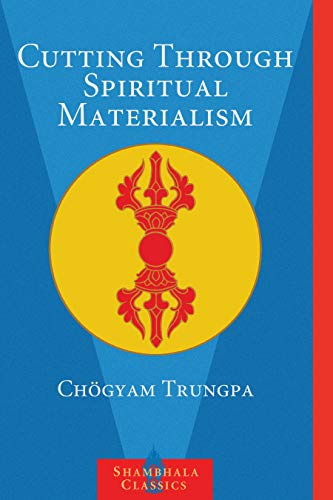 Cutting Through Spiritual Materialism by CHOGYAM TRUNGPA