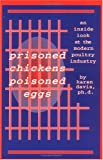 Prisoned Chickens Poisoned Eggs: An Inside Look at the Modern Poultry Industry