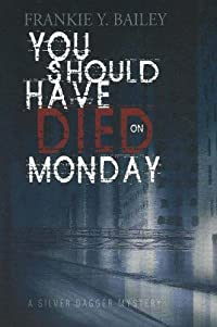 You Should Have Died on Monday by Frankie Y. Bailey