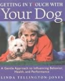 Getting in Touch With Your Dog: A Gentle Approach to Influencing Behavior, Health, and Performance