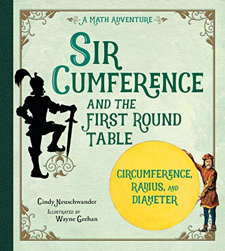 Sir Cumference and the First Round Table (A Math Adventure) - Cindy Neuschwander, Wayne Geehan