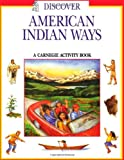 Discover American Indian Ways: A Carnegie Activity Book (Carnegie Discover Series)