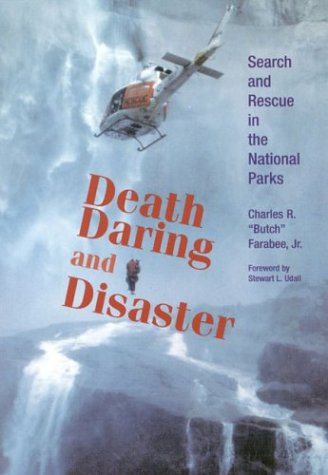 Death, Daring and Disaster: Search and Rescue in the National Parks, Charles Farabee