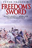 Freedom's Sword : Scotland's Wars of Independence