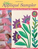 The New Applique Sampler: Learn To Applique The Piece O' Cake Way