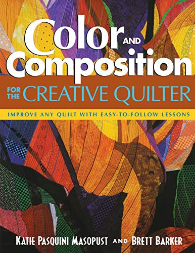 Color and Composition for the Creative Quilter: Improve Any Quilt with Easy-To-Follow Lessons