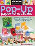 Pop-Up Paper Structures: The Beginner's Guide to Creating 3-D Elements for Books, Cards & More
