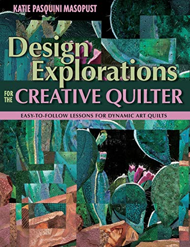 Design Explorations for the Creative Quilter: Easy-To-Follow Lessons for Dynamic Art Quilts