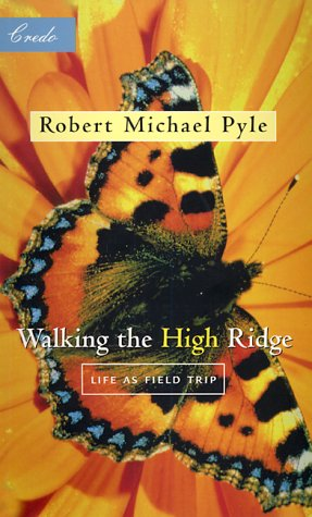 Walking the High Ridge : Life As Field Trip (Credo Series - Minneapolis, Minn.), Pyle, Robert Michael