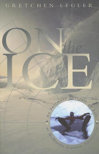 On the Ice: An Intimate Portrait of Life at McMurdo Station, Antarctica