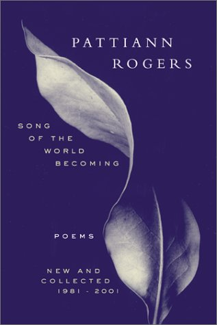 Song of the World Becoming: Poems, New and Collected, 1981-2001, Rogers, Pattiann
