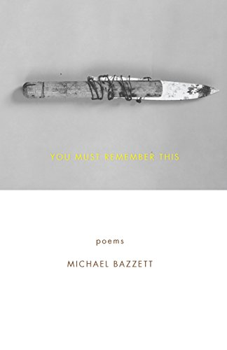 You Must Remember This: Poems, Bazzett, Michael
