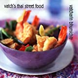 Vatch's Thai Street Food by Vatcharin Bhumichitr, et al